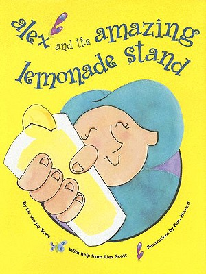 Alex and the Amazing Lemonade Stand By Scott, Alex/ Scott, Liz/ Scott, Jay