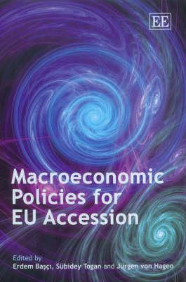 Macroeconomics Policies for EU Accession By Basci, Erdem (EDT)/ Togan, Subidey (EDT)/ Hagen, Jurgen Von (EDT)